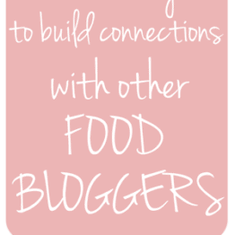 The #1 Way to Build Connections with Other Food Bloggers