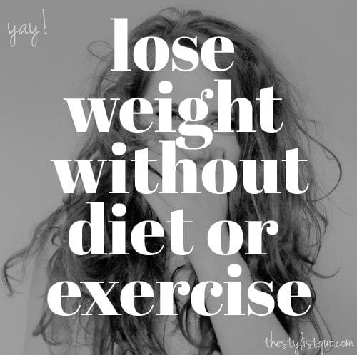 How to Lose Weight without Diet or Exercise // The Stylist Quo