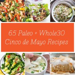 65 Paleo and Whole30 Cinco de Mayo Recipes