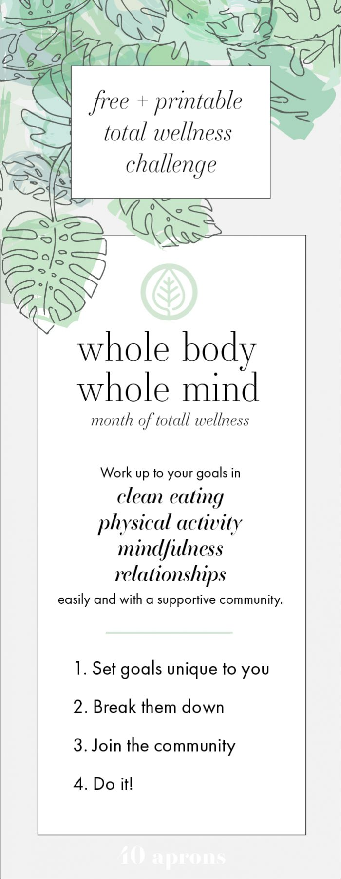 Whole Body Whole Mind Wellness Challenge is a free monthlong challenge that helps you work up to your goals: clean eating goals, physical activity goals, mindfulness goals, and relationship goals. This wellness challenge is more than just a clean eating challenge, it's motivation to put healthy habits in place for good. This printable challenge is totally free, too.